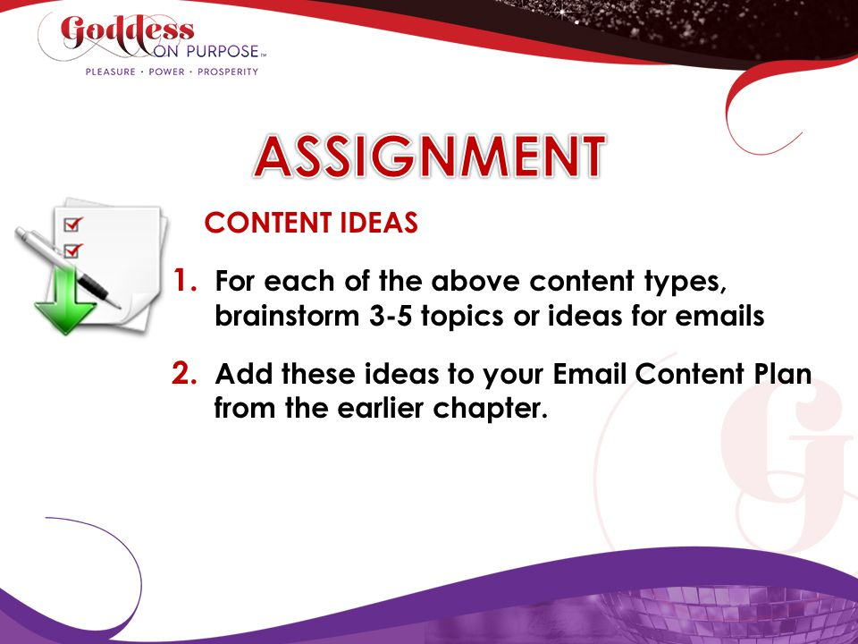 CONTENT IDEAS 1. For each of the above content types, brainstorm 3-5 topics or ideas for emails 2. Add these ideas to your Email Content Plan from the
