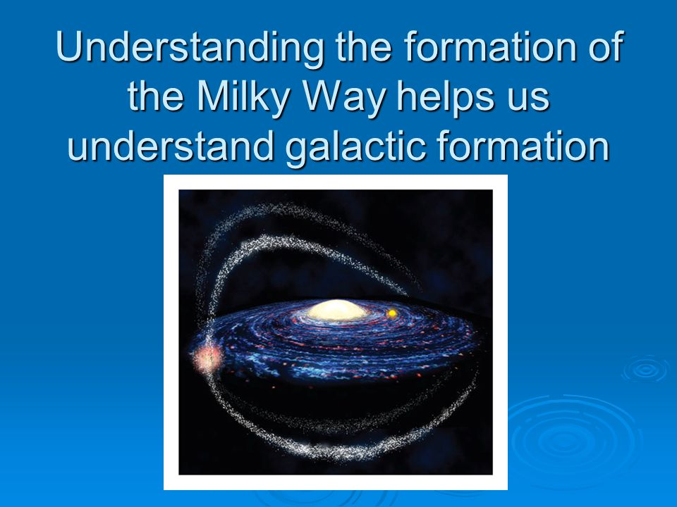 Understanding the formation of the Milky Way helps us understand galactic formation