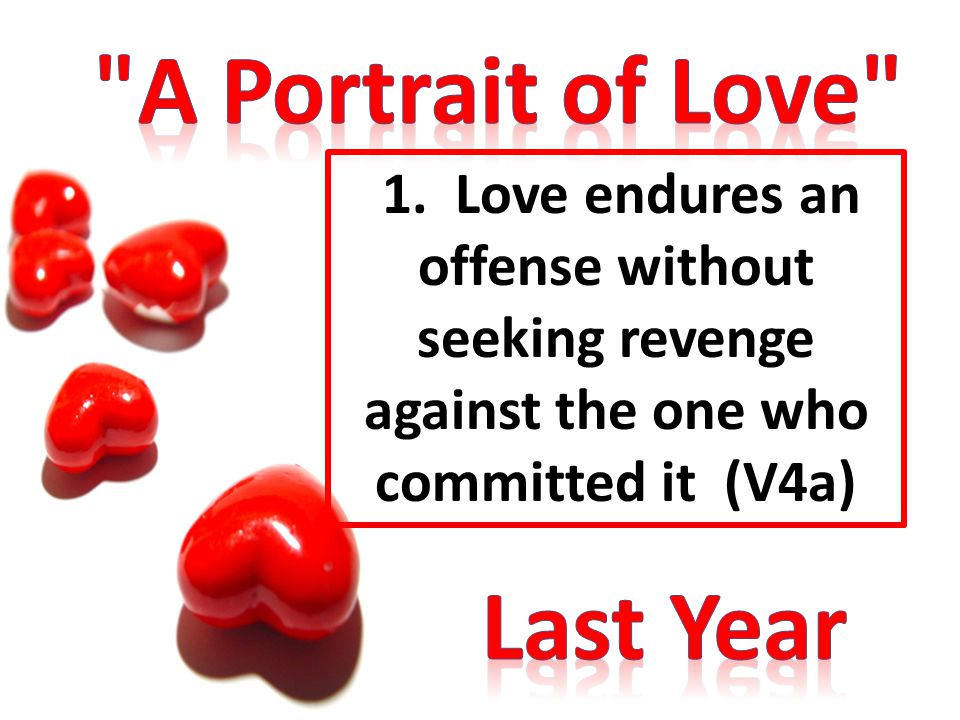 1. Love endures an offense without seeking revenge against the one who committed it (V4a)