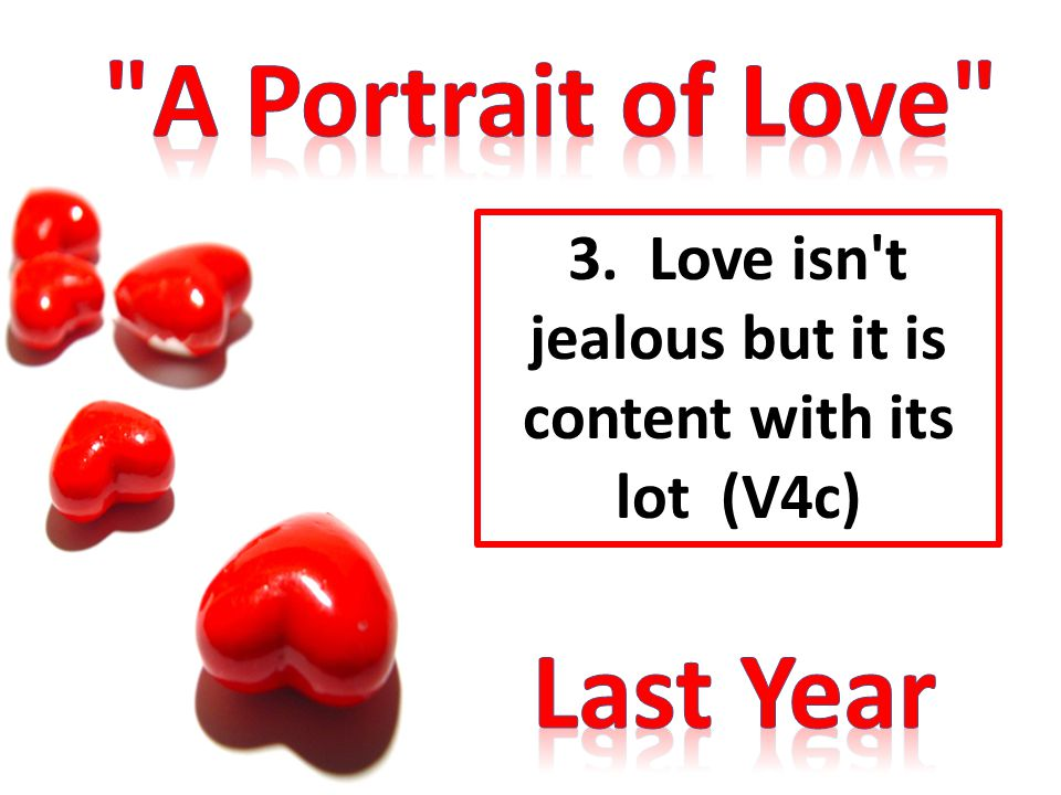 3. Love isn t jealous but it is content with its lot (V4c)