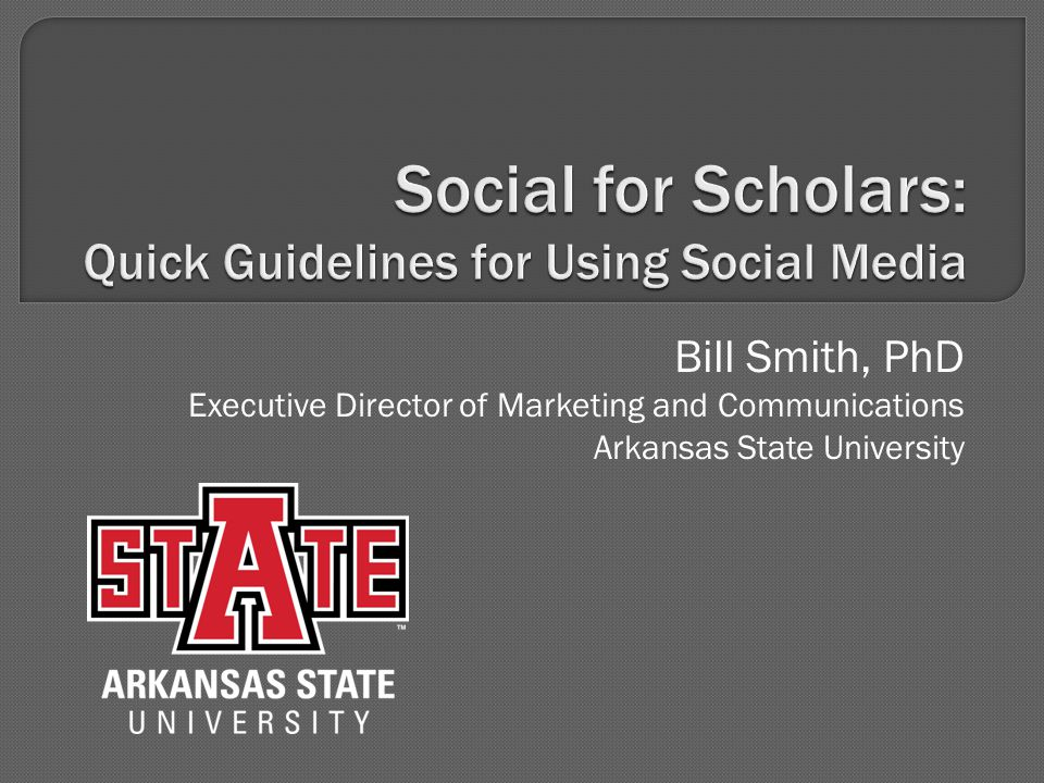 Bill Smith, PhD Executive Director of Marketing and Communications Arkansas State University