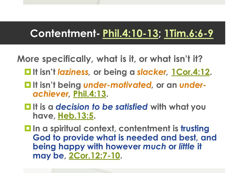 Contentment- Phil.4:10-13; 1Tim.6:6-9 More specifically, what is it, or what isn't it.