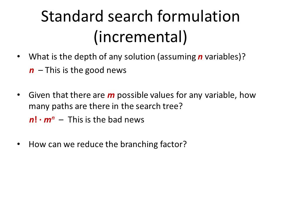 Standard search formulation (incremental) What is the depth of any solution (assuming n variables)? n – This is the good news Given that there are m p