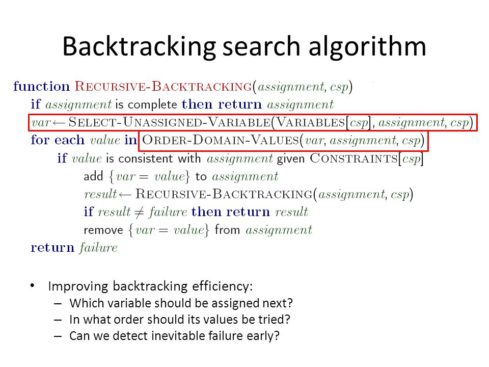 Backtracking search algorithm Improving backtracking efficiency: – Which variable should be assigned next.