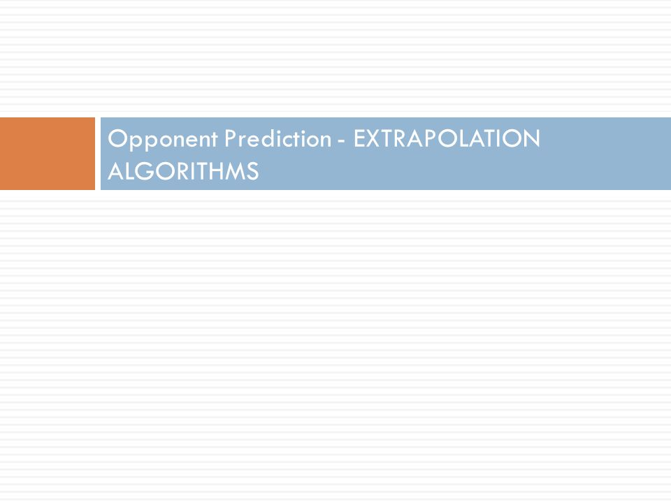 Opponent Prediction - EXTRAPOLATION ALGORITHMS