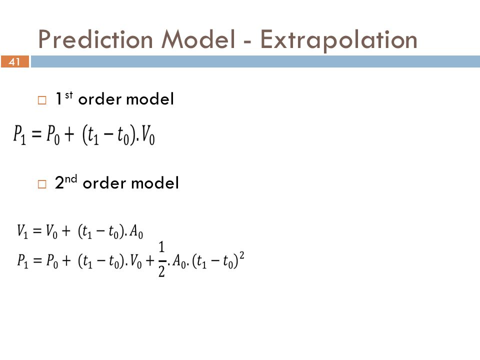 41 Prediction Model - Extrapolation  1 st order model  2 nd order model