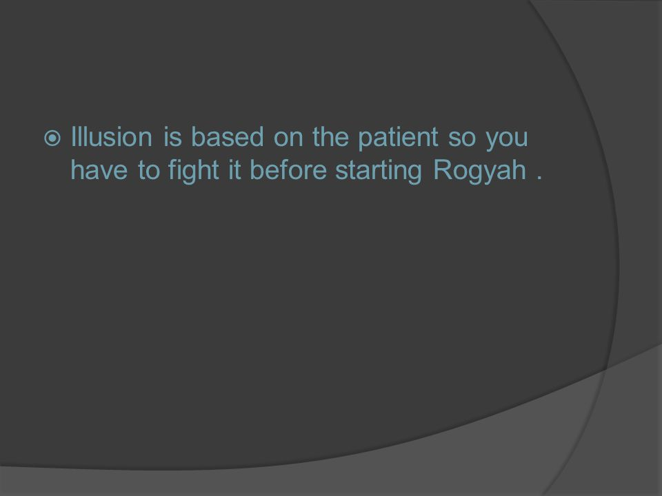  Illusion is based on the patient so you have to fight it before starting Rogyah.