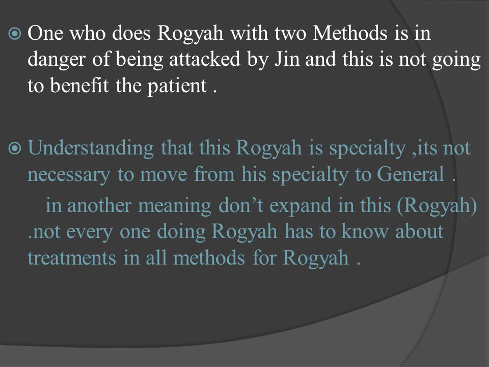  One who does Rogyah with two Methods is in danger of being attacked by Jin and this is not going to benefit the patient.  Understanding that this R