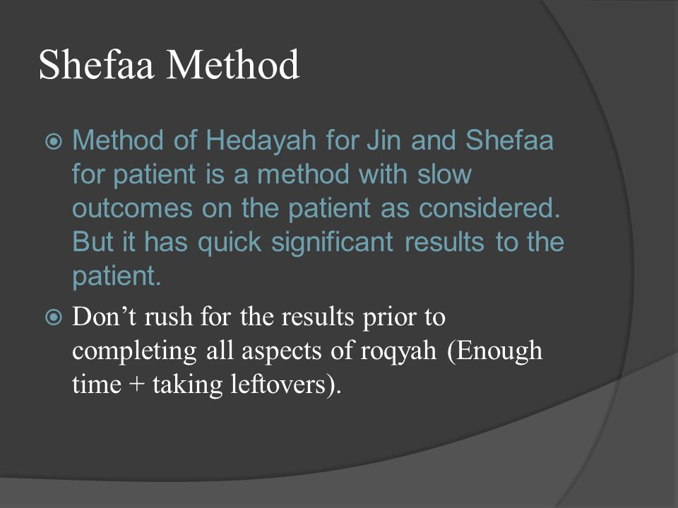 Shefaa Method  Method of Hedayah for Jin and Shefaa for patient is a method with slow outcomes on the patient as considered.