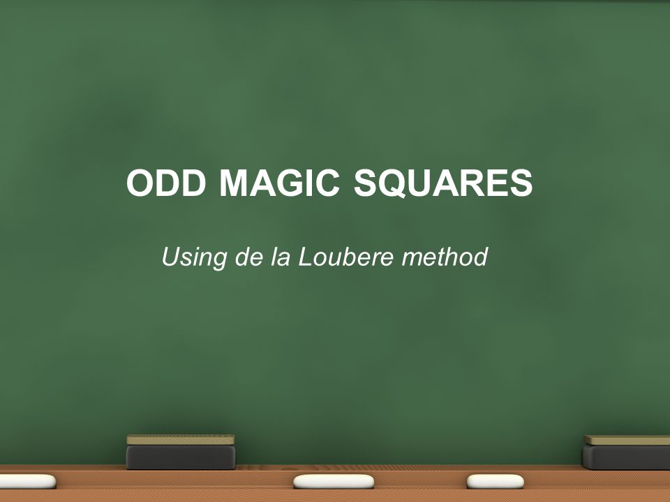 ODD MAGIC SQUARES Using de la Loubere method