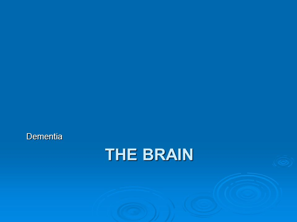 THE BRAIN Dementia