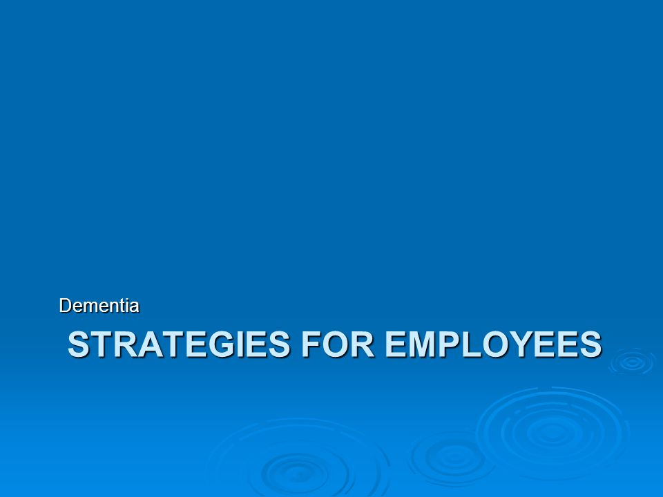 STRATEGIES FOR EMPLOYEES Dementia