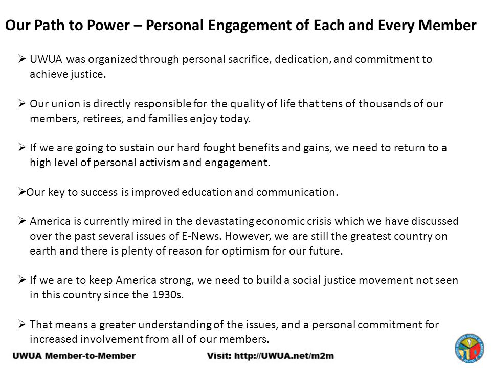 Our Path to Power – Personal Engagement of Each and Every Member  UWUA was organized through personal sacrifice, dedication, and commitment to achiev
