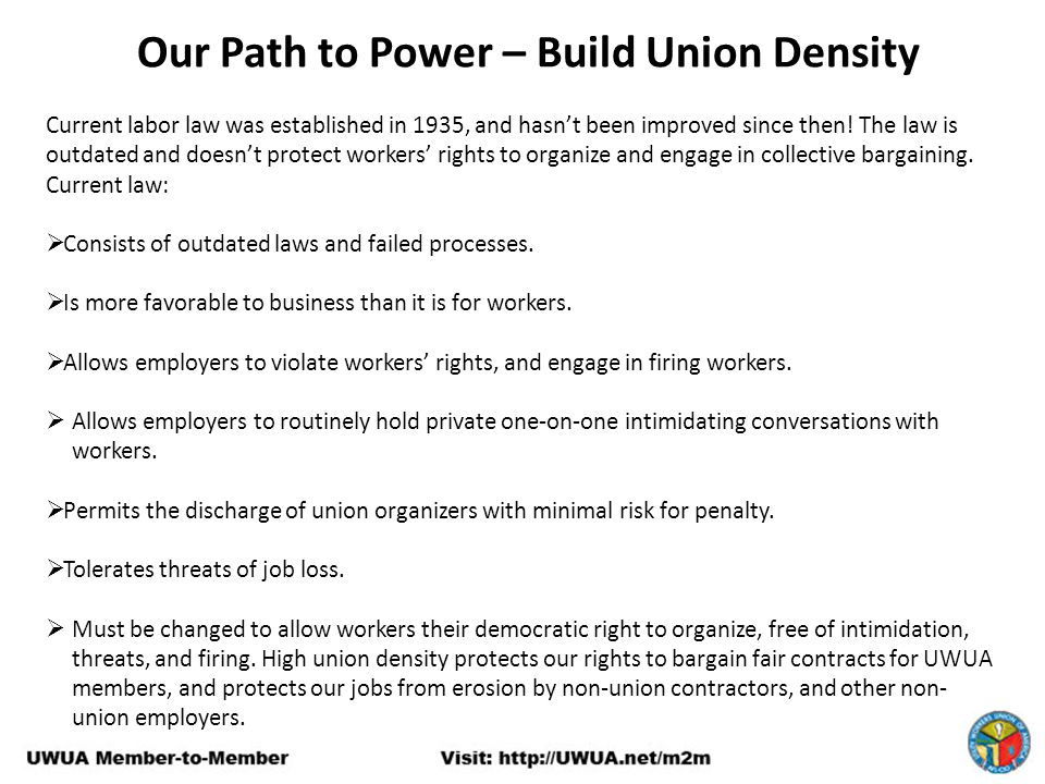 Our Path to Power – Build Union Density Current labor law was established in 1935, and hasn't been improved since then.