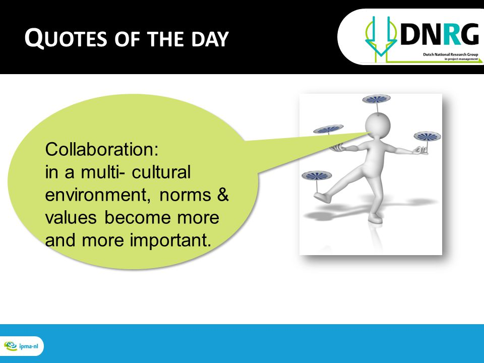 Collaboration: in a multi- cultural environment, norms & values become more and more important.