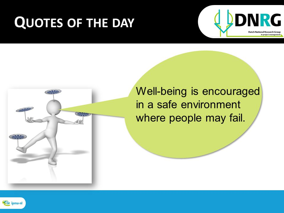 Well-being is encouraged in a safe environment where people may fail. Q UOTES OF THE DAY