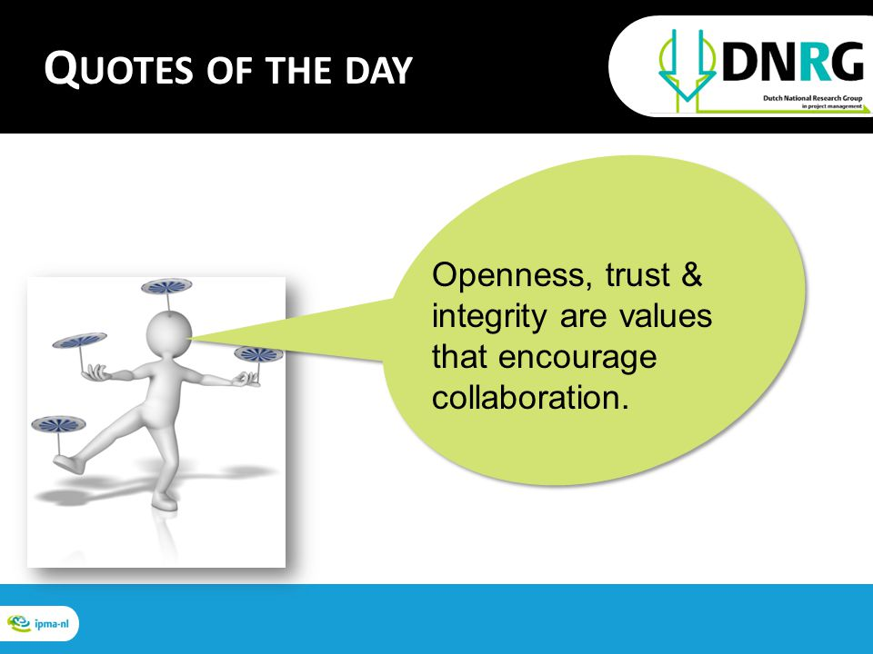 Openness, trust & integrity are values that encourage collaboration. Q UOTES OF THE DAY