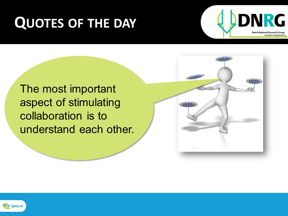 The most important aspect of stimulating collaboration is to understand each other.