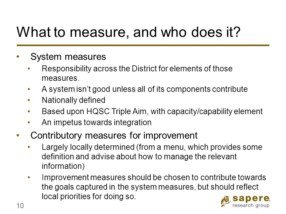 What to measure, and who does it? System measures Responsibility across the District for elements of those measures. A system isn't good unless all of