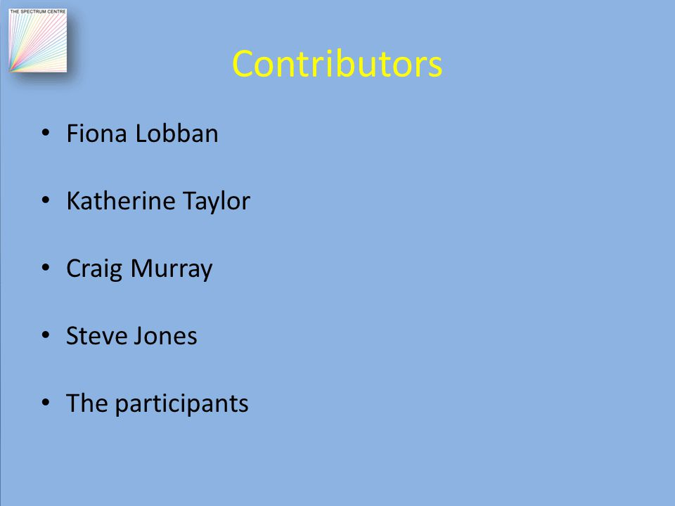 Contributors Fiona Lobban Katherine Taylor Craig Murray Steve Jones The participants