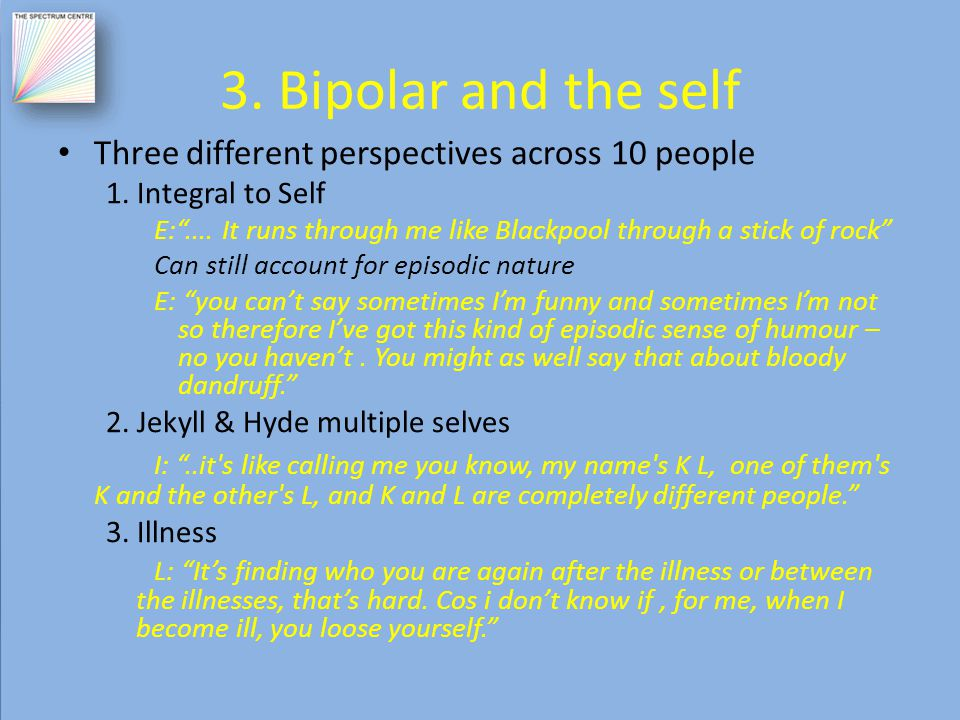 3. Bipolar and the self Three different perspectives across 10 people 1.