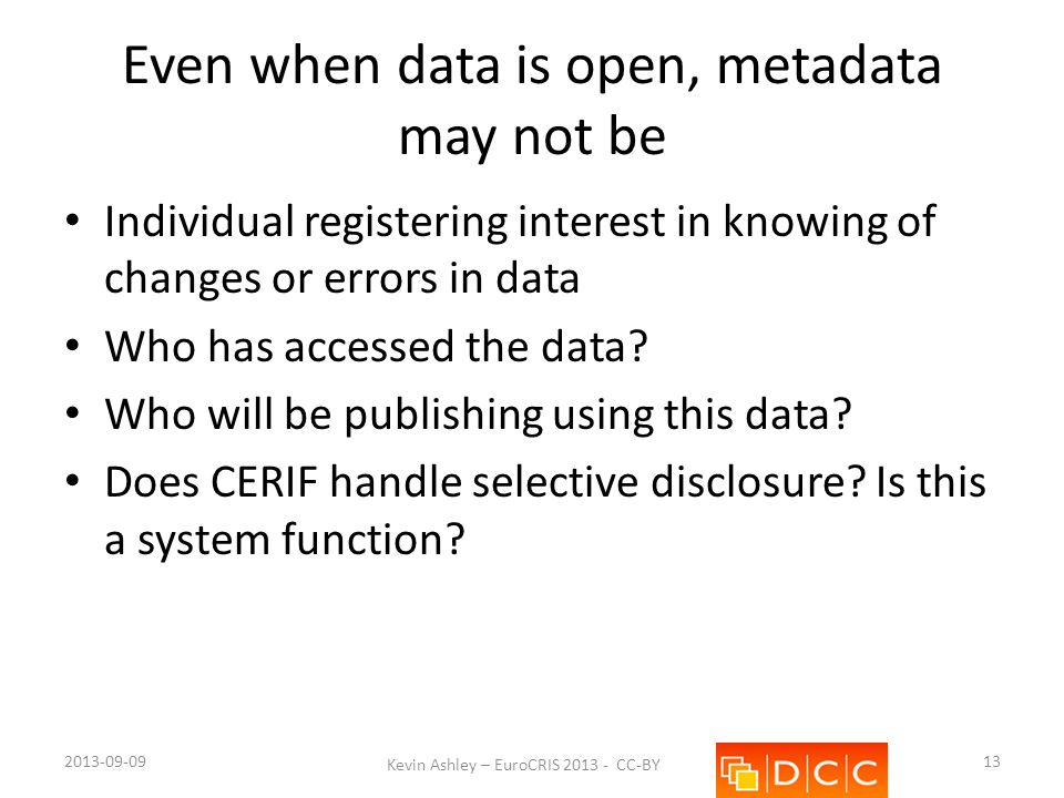 Even when data is open, metadata may not be Individual registering interest in knowing of changes or errors in data Who has accessed the data.