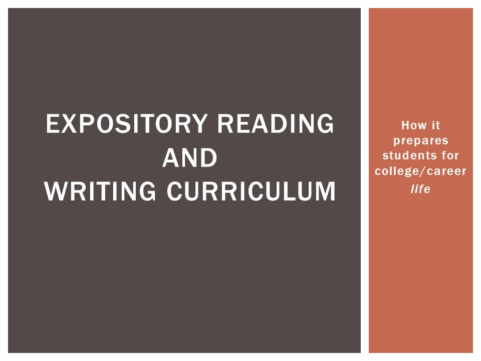 How it prepares students for college/career life EXPOSITORY READING AND WRITING CURRICULUM