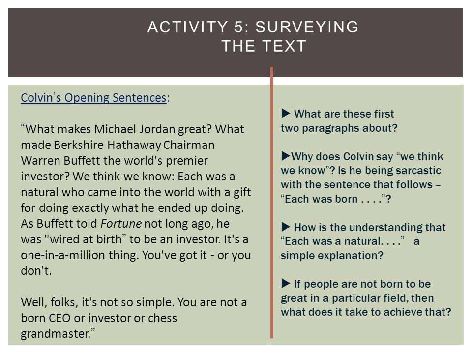 "ACTIVITY 5: SURVEYING THE TEXT 7 Colvin's Opening Sentences: ""What makes Michael Jordan great? What made Berkshire Hathaway Chairman Warren Buffett th"
