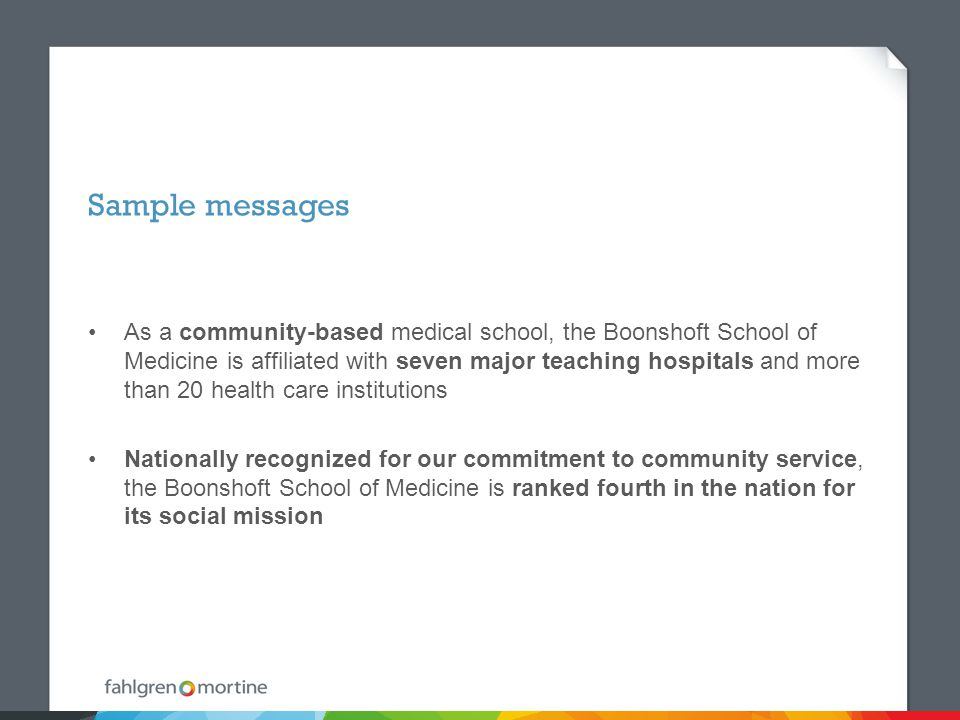 Sample messages As a community-based medical school, the Boonshoft School of Medicine is affiliated with seven major teaching hospitals and more than 20 health care institutions Nationally recognized for our commitment to community service, the Boonshoft School of Medicine is ranked fourth in the nation for its social mission