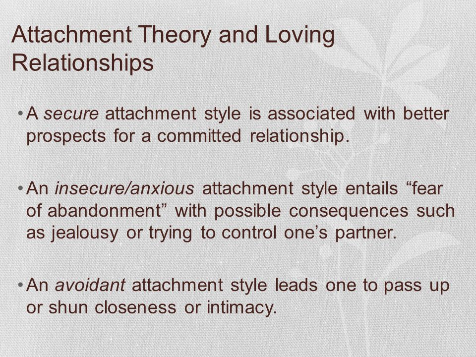 Attachment Theory and Loving Relationships A secure attachment style is associated with better prospects for a committed relationship. An insecure/anx