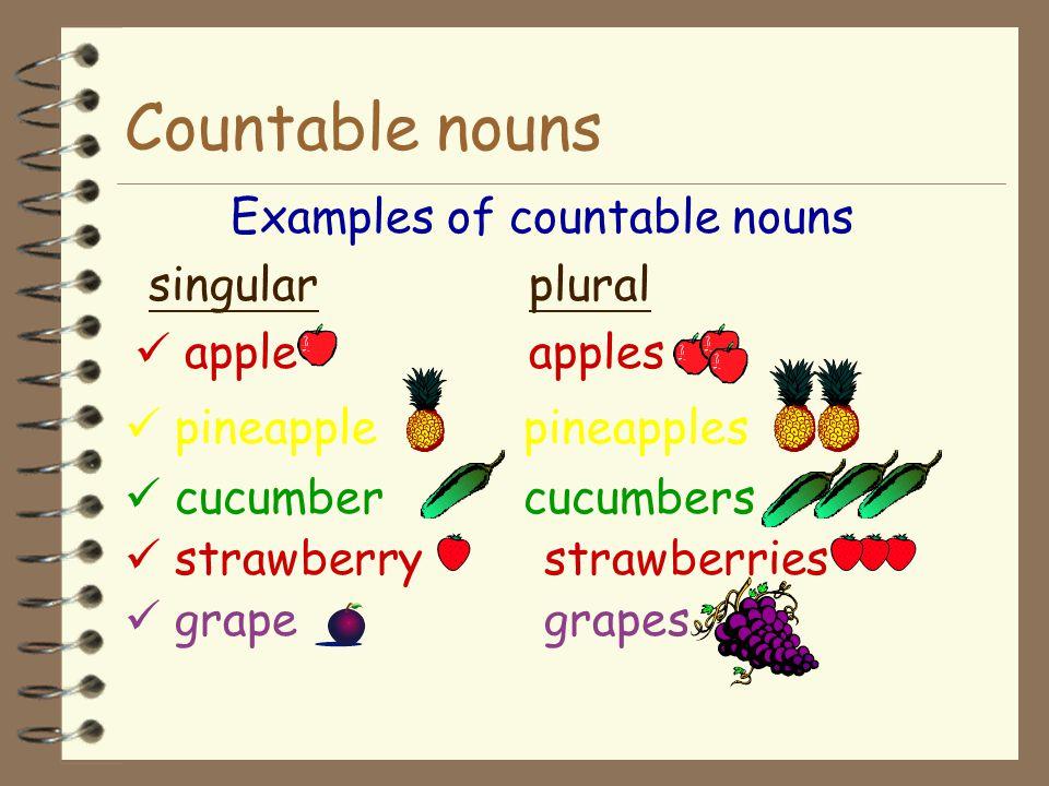 A countable noun can be 1. singular (banana) or Countable nouns are things we can count. We can say 'one banana','two bananas' etc. Countable nouns 2.