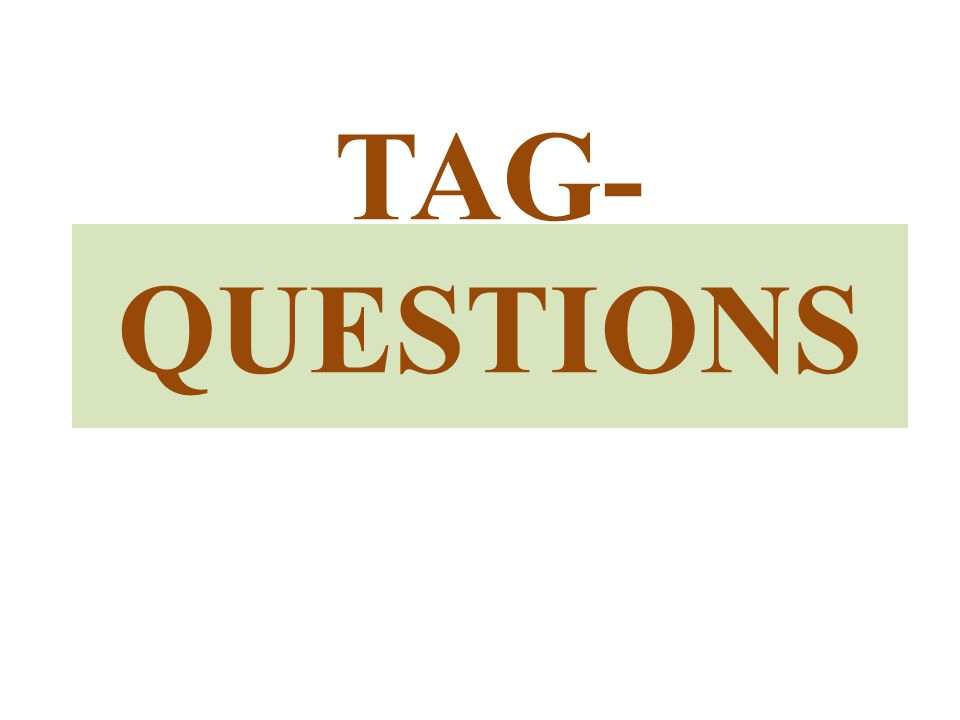 TAG- QUESTIONS