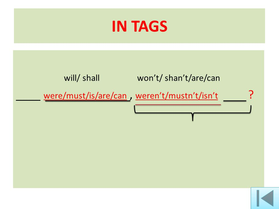IN TAGS will/ shall won't/ shan't/are/can ____ were/must/is/are/can, weren't/mustn't/isn't ?