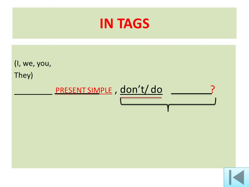 IN TAGS (I, we, you, They) _______ PRESENT SIMPLE, don't/ do ?