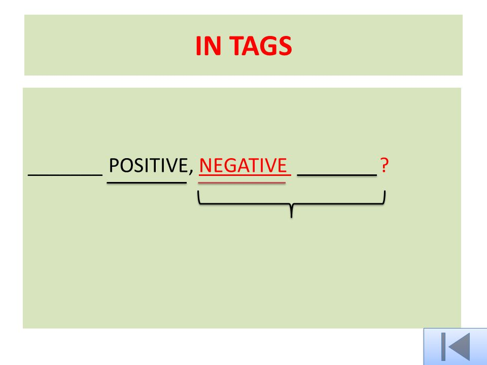 IN TAGS _______ NEGATIVE, POSITIVE ?