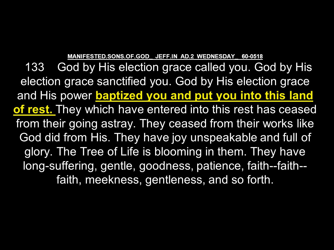 MANIFESTED.SONS.OF.GOD_ JEFF.IN AD.2 WEDNESDAY_ 60-0518 133 God by His election grace called you.
