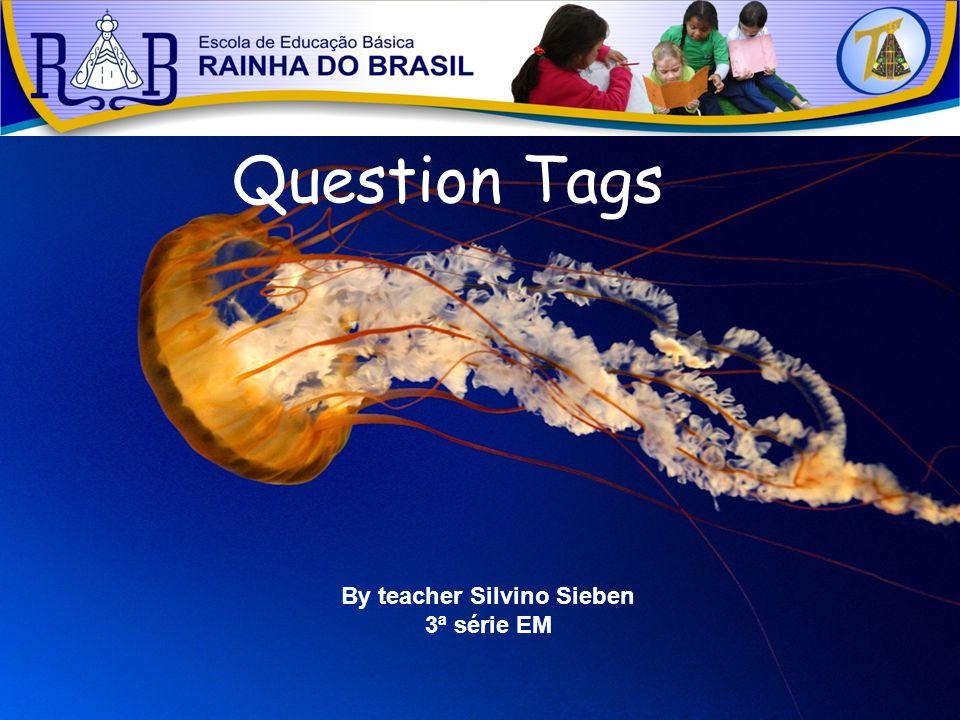 Question Tags By teacher Silvino Sieben 3ª série EM
