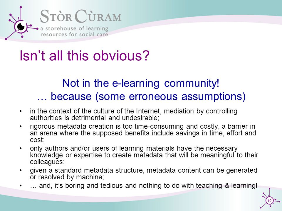 10 Isn't all this obvious. Not in the e-learning community.