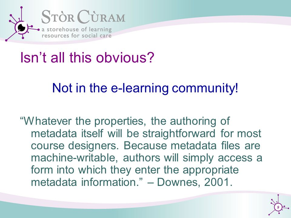 10 Isn't all this obvious.Not in the e-learning community.