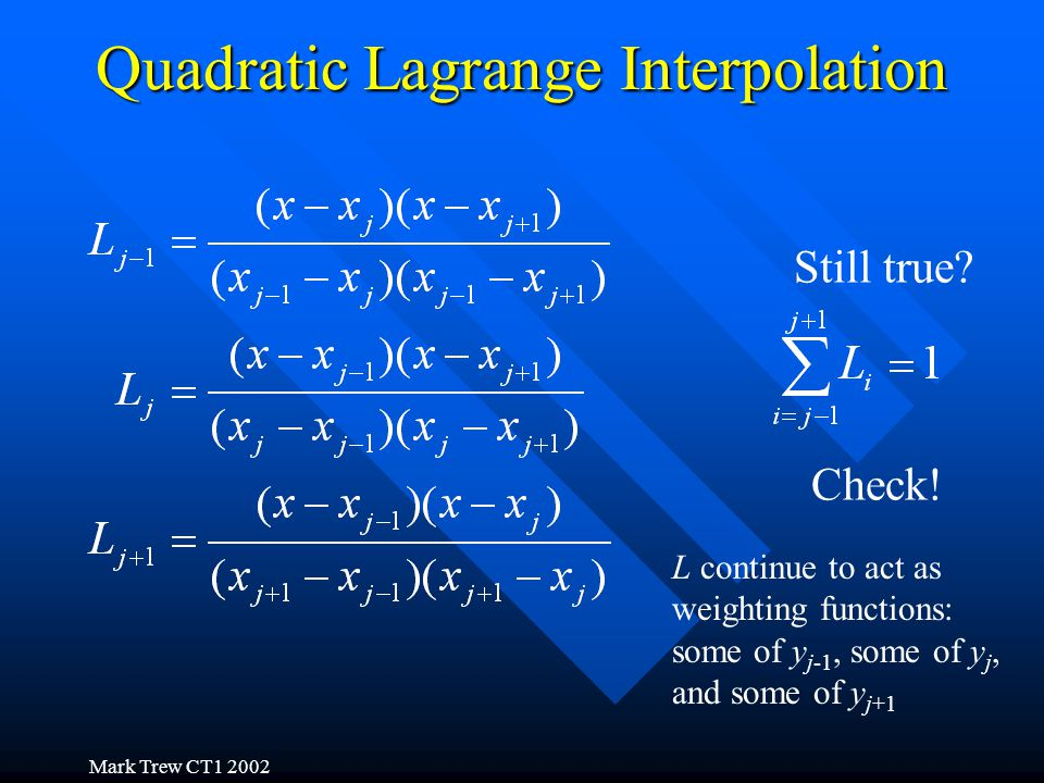 Mark Trew CT1 2002 Lagrange Interpolation of any Order An mth order Lagrange interpolation using m+1 datum points is represented by: The weighting functions, or Lagrange polynomials, are described by: multiply