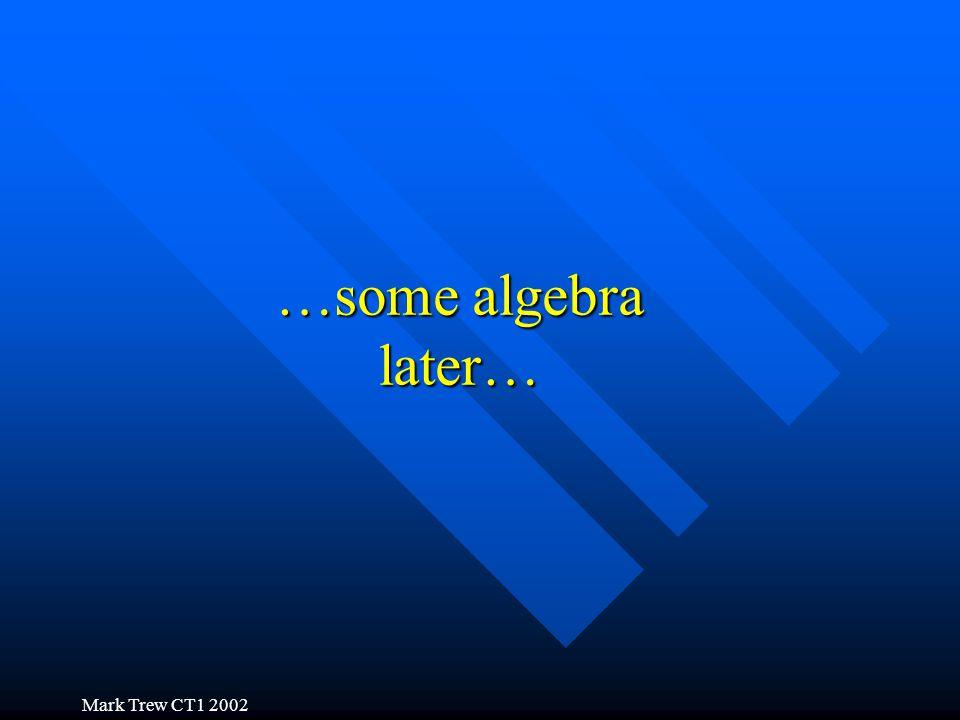Mark Trew CT1 2002 …some algebra later…