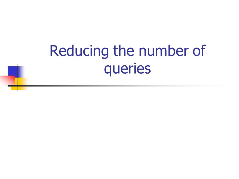 Reducing the number of queries