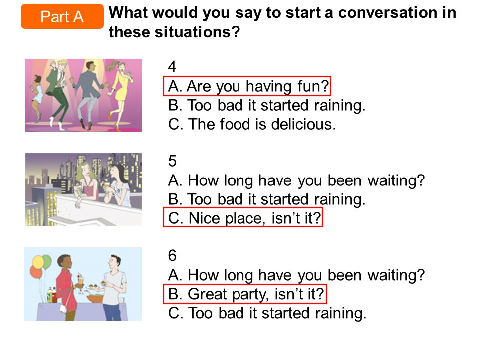 Part A What would you say to start a conversation in these situations.