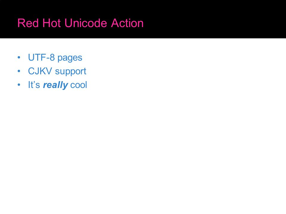 Red Hot Unicode Action UTF-8 pages CJKV support It's really cool