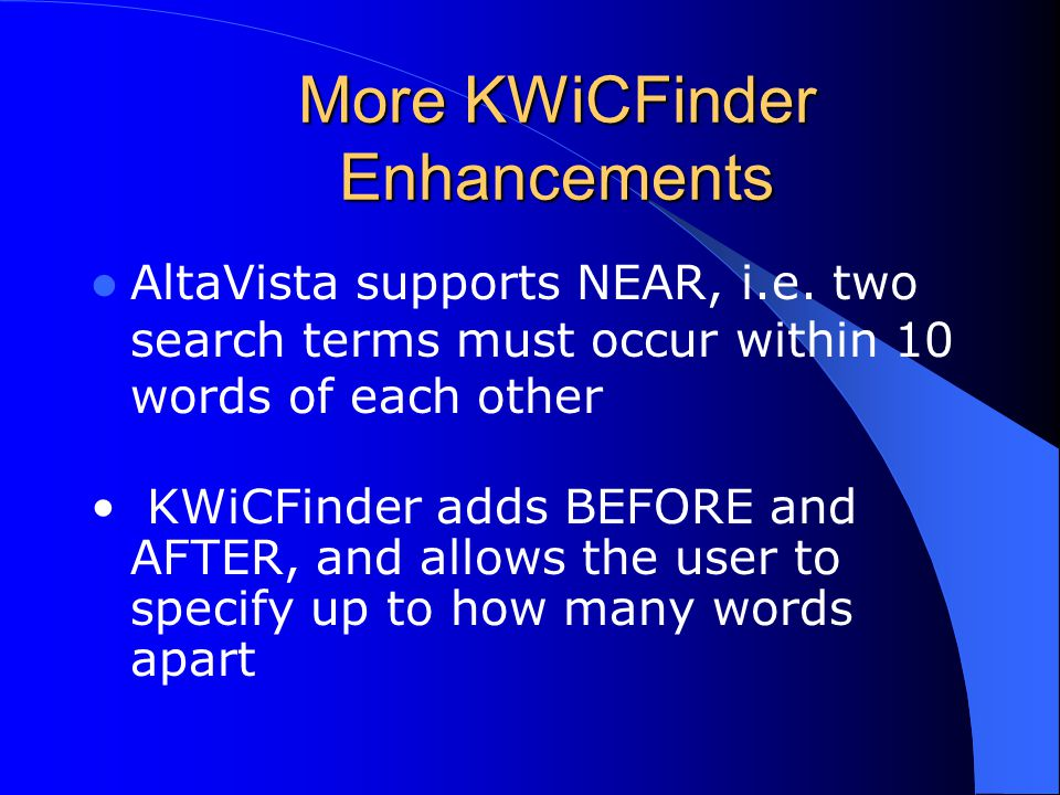 More KWiCFinder Enhancements AltaVista supports NEAR, i.e.