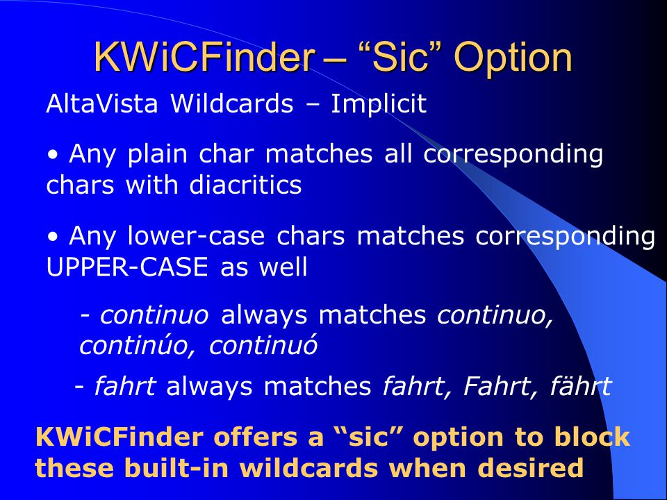 "KWiCFinder – ""Sic"" Option AltaVista Wildcards – Implicit Any lower-case chars matches corresponding UPPER-CASE as well Any plain char matches all corr"