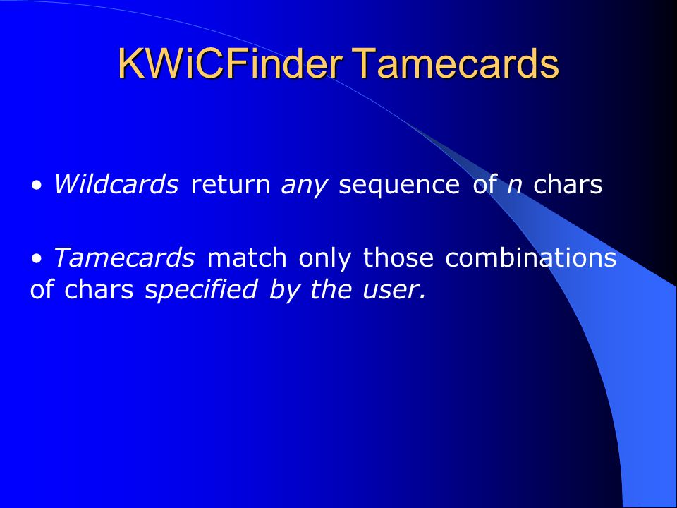 KWiCFinder Tamecards Wildcards return any sequence of n chars Tamecards match only those combinations of chars specified by the user.
