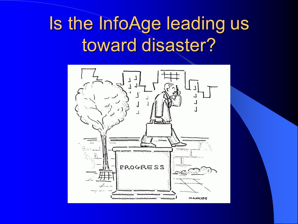 Is the InfoAge leading us toward disaster