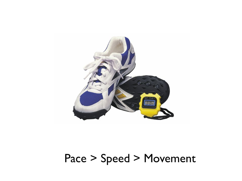 Pace > Speed > Movement