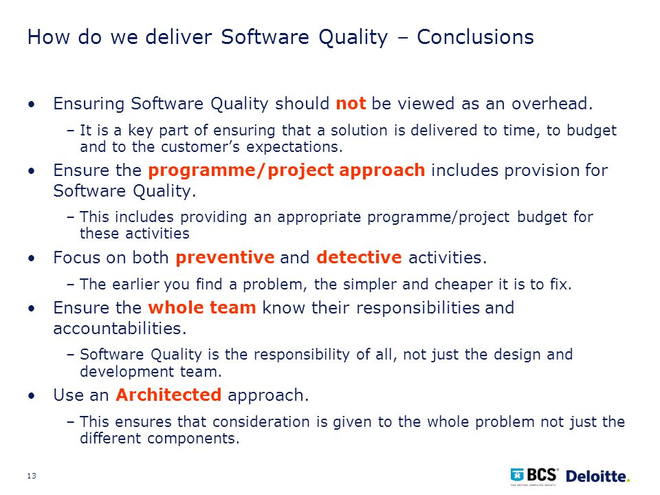 13 How do we deliver Software Quality – Conclusions Ensuring Software Quality should not be viewed as an overhead.
